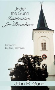 Under the Gunn: Inspiration for Preachers  -     By: John R. Gunn