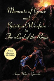 Moments of Grace and Spiritual Warfare in the Lord of the Rings  -     By: Anne Marie Gazzolo
