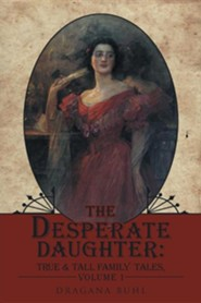 The Desperate Daughter: True & Tall Family Tales, Volume 1