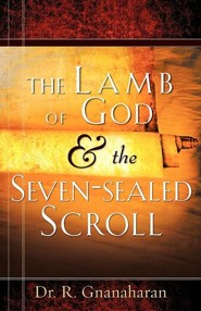 The Lamb of God & the Seven-Sealed Scroll  -     By: Dr. R. Gnanaharan