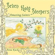Seven Holy Sleepers: Amazing Saints  -     By: Anna Kuck