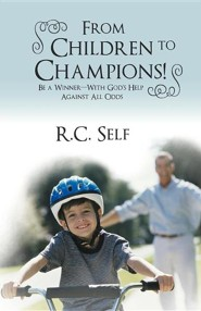 From Children to Champions!: Be a Winner - With God's Help Against All Odds  -     By: R.C. Self
