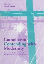 Catholicism Contending with Modernity  -     Edited By: Darrell Jodock