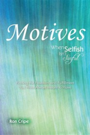 Motives: When Selfish Isn't Sinful  -     By: Ron Cripe