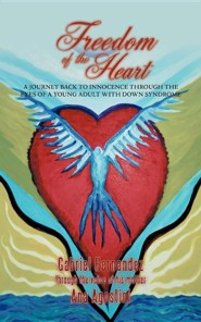 Freedom of the Heart: A Journey Back to Innocence Through the Eyes of a Young Adult with Down Syndrome