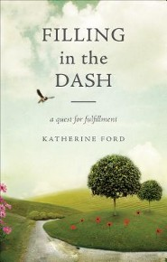 Filling in the Dash: A Quest for Fulfillment  -     By: Katherine Ford