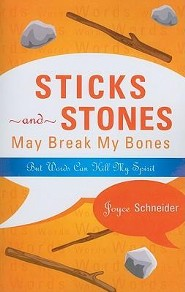 Sticks and Stones May Break My Bones But Words Can Kill My Spirit  -     By: Joyce Schneider