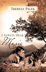 I Always Hear Music  -     By: Theresa Palek