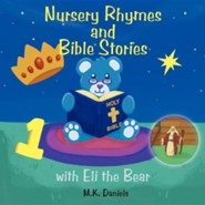 Nursery Rhymes and Bible Stories with Eli the Bear  -     By: M.K. Daniels