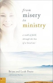From Misery to Ministry: A Walk of Faith Through the Loss of a Loved One  -     By: Brian Foutz, Leah Foutz, Janice Havins
