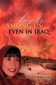 Angels Among Us. . .Even in Iraq  -     By: Diane Hassan