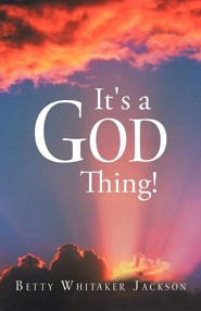 It's a God Thing!  -     By: Betty Whitaker Jackson