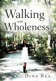 Walking with Wholeness  -     By: Dina Rea