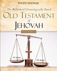 The Millennial Chronologically Dated Old Testament of Jehovah Vol. 1