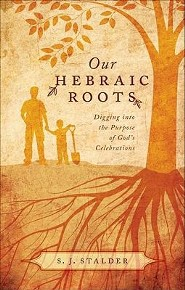 Our Hebraic Roots: Digging Into the Purpose of God's Celebrations