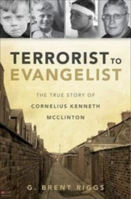 Terrorist to Evangelist: The True Story of Cornelius Kenneth McClinton  -     By: G. Brent Riggs