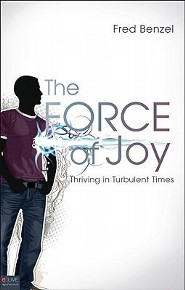The Force of Joy: Thriving in Turbulent Times  -     By: Fred Benzel
