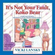 It's Not Your Fault, Koko Bear: A Read-Together Book for Parents and Young Children During Divorce  -     By: Vicki Lansky, Jane Prince     Illustrated By: Jane Prince
