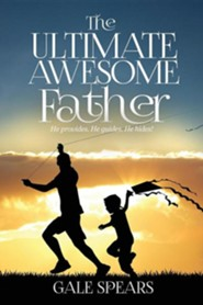 The Ultimate Awesome Father: He Provides. He Guides. He Hides!