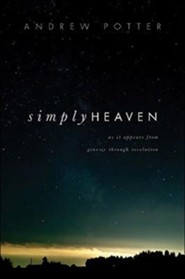 Simply Heaven: As It Appears from Genesis Through Revelation  -     By: Andrew Potter, Mark Kuraya