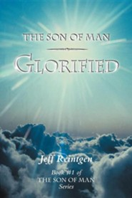 The Son of Man Glorified: Book #1 of the Son of Man Series  -     By: Jeff Reintgen