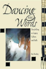 Dancing with Words: Storytelling as Legacy, Culture, and Faith  -     By: Ray Buckley