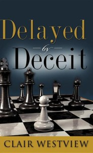 Delayed by Deceit  -     By: Clair Westview