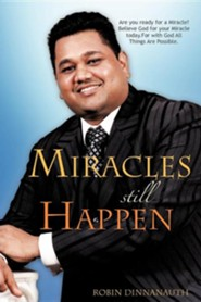 Miracles Still Happen  -     By: Robin Dinnanauth