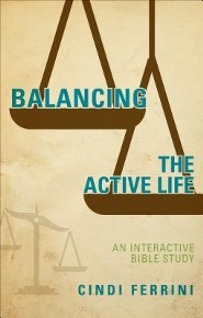 Balancing the Active Life: An Interactive Bible Study  -     By: Cindi Ferrini