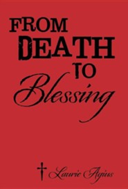 From Death to Blessing  -     By: Laurie Agius