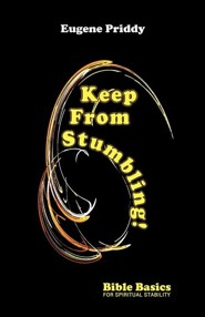 Keep From Stumbling:! Bible Basics For Spiritual Stability  -     By: Eugene Priddy
