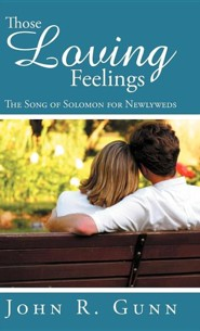 Those Loving Feelings: The Song of Solomon for Newlyweds  -     By: John R. Gunn