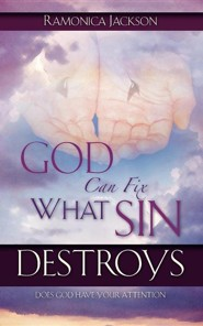 God Can Fix What Sin Destroys: Does God Have Your Attention  -     By: Ramonica Jackson