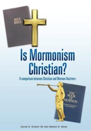 Is Mormonism Christian?: A Comparison Between Christian and Mormon Doctrines
