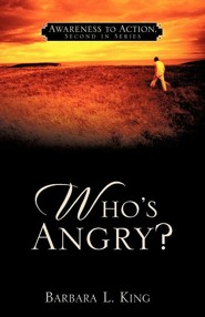 Who's Angry?: Awareness Action, Awareness Action, Second In Series  -     By: Barbara L. King