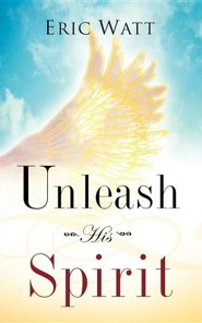 Unleash His Spirit  -     By: Eric Watt