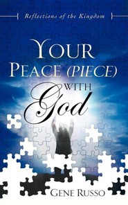 Your Peace (Piece) With God: Reflections Of The Kingdom  -     By: Gene Russo