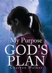 My Purpose; God's Plan  -     By: Charron Walker