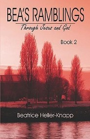 Bea's Ramblings Through Jesus and God: Book 2  -     By: Beatrice Heller-Knapp