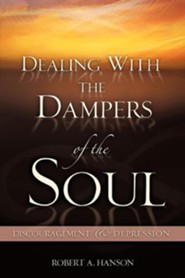 Dealing With The Dampers Of The Soul: Discouragement & Depression  -     By: Robert A. Hanson