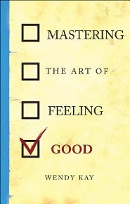 Mastering the Art of Feeling Good  -     By: Wendy Kay