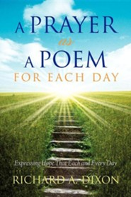 A Prayer as a Poem for Each Day  -     By: Richard A. Dixon
