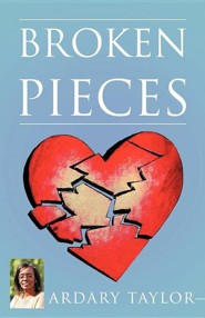 Broken Pieces  -     By: Ardary Taylor