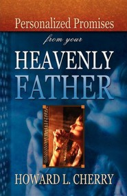 Personalized Promises from your Heavenly Father  -     By: Howard L. Cherry