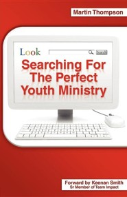 Searching for the Perfect Youth Ministry  -     By: Martin Thompson
