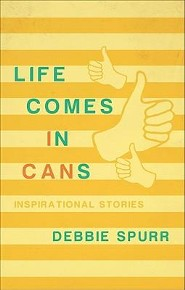 Life Comes in Cans: Inspirational Stories  -     By: Debbie Spurr