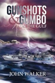 Gunshots and Gumbo on the Gulf  -     By: John Walker