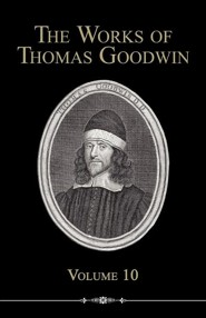 The Works of Thomas Goodwin, Volume 10