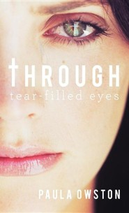 Through Tear-Filled Eyes  -     By: Paula Owston