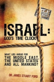 Israel: God's Time Clock!  -     By: James Stuart Ford